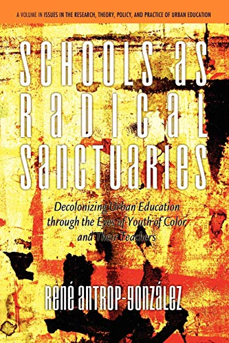 9781617355905: Schools as Radical Sanctuaries: Decolonizing Urban Education through the Eyes of Youth of Color and their teachers (Issues in the Research, Theory, Policy, and Practice of Urban Education)