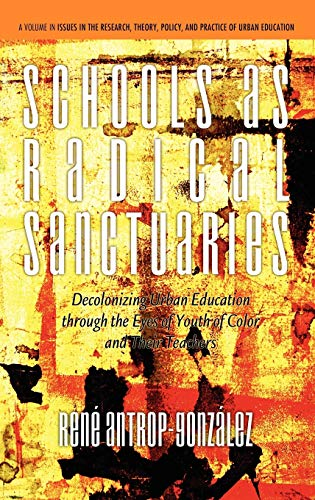 9781617355912: Schools as Radical Sanctuaries: Decolonizing Urban Education Through the Eyes of Youth of Color and Their Teachers(hc) (Issues in Career Development)
