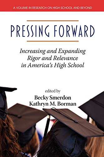 Pressing Forward: Increasing and Expanding Rigor and Relevance in America's High Schools (...