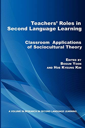 9781617358470: Teachers' Roles in Second Language Learning: Classroom Applications of Sociocultural Theory (Research in Second Language Learning)