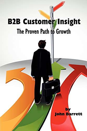 B2B Customer Insight: The Proven Path to Growth: John Barrett