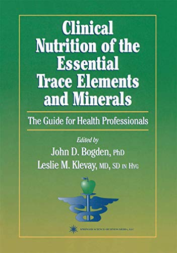 Clinical Nutrition of the Essential Trace Elements and Minerals The Guide for Health Professionals ...