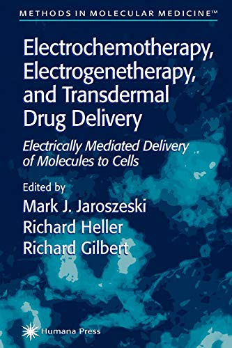 9781617370946: Electrochemotherapy, Electrogenetherapy, and Transdermal Drug Delivery: Electrically Mediated Delivery of Molecules to Cells (Methods in Molecular Medicine)