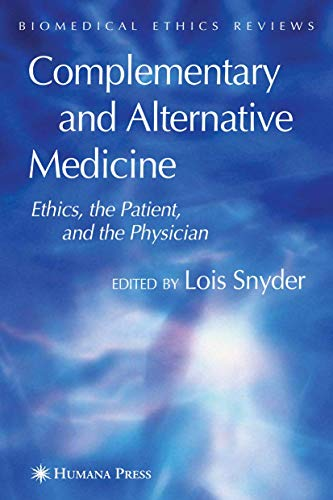 Complementary and Alternative Medicine: Ethics, the Patient, and the Physician (Biomedical Ethics ...