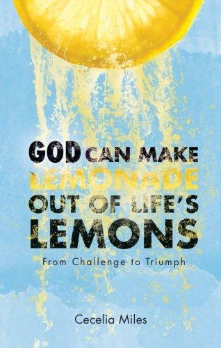 God Can Make Lemonade Out of Life's: Cecelia Miles