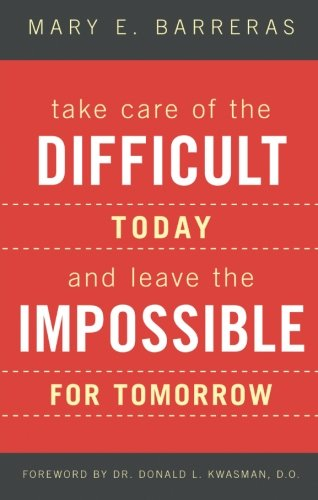 Take Care of the Difficult Today and Leave the Impossible for Tomorrow: Mary E. Barreras, .