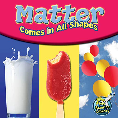 Matter Comes in All Shapes (My Science Library): Hansen, Amy S.