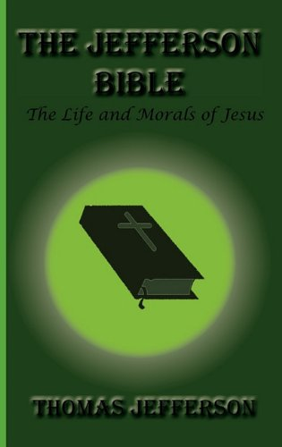 9781617430220: The Jefferson Bible, The Life and Morals of Jesus