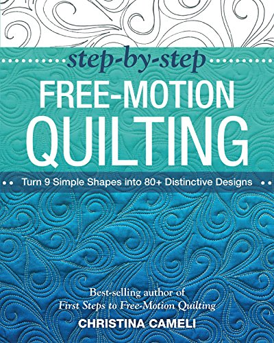 9781617450242: Step-by-Step Free-Motion Quilting: Turn 9 Simple Shapes into 80+ Distinctive Designs