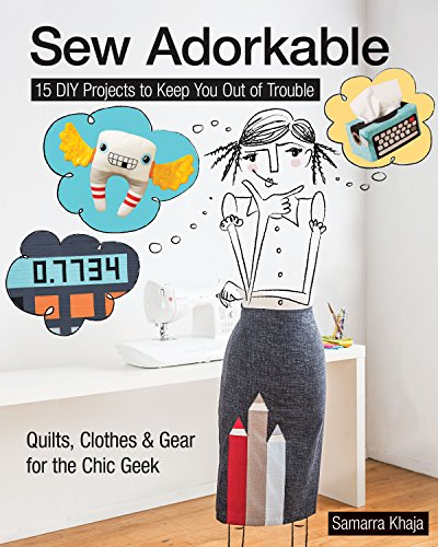 9781617450570: Sew Adorkable: 15 DIY Projects to Keep You Out of Trouble - Quilts, Clothes & Gear for the Chic Geek