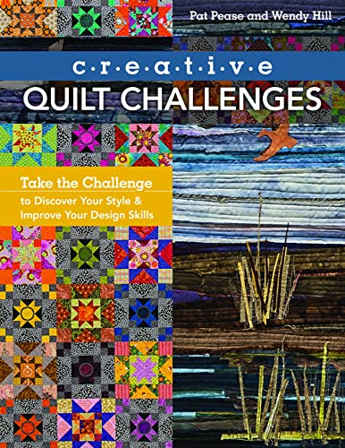 Creative Quilt Challenges: Take the Challenge to Discover Your Style & Improve Your Design ...