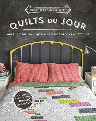 Quilts du Jour: Make It Your Own with á la Carte Blocks & Settings: Jill Guffy; Marny ...