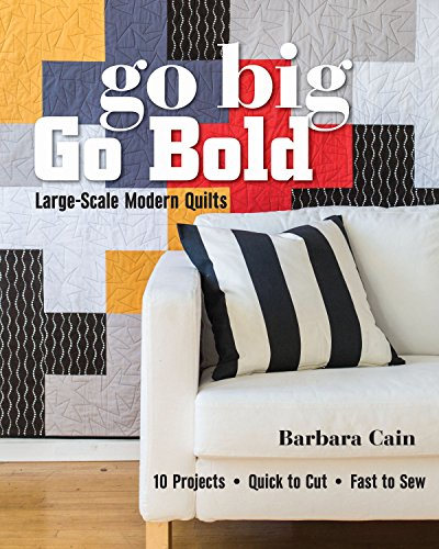 9781617450877: Go Big, Go Bold - Large-Scale Modern Quilts: 10 Projects - Quick to Cut - Fast to Sew