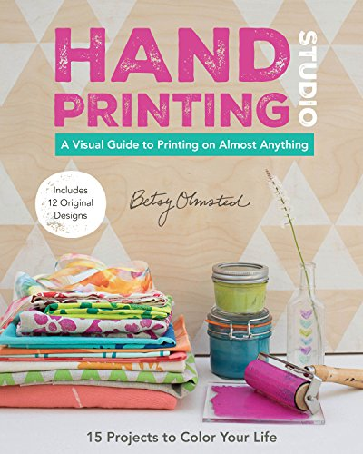 Hand-Printing Studio: 15 Projects to Color Your Life a Visual Guide to Printing on Almost Anything:...