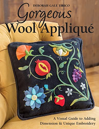 9781617451607: Gorgeous Wool Appliqué: A Visual Guide to Adding Dimension & Unique Embroidery
