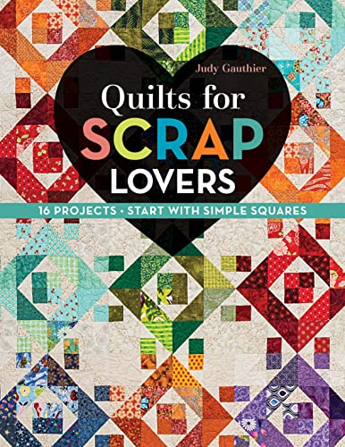 9781617451621: Quilts for Scrap Lovers: 16 Projects · Start with Simple Squares