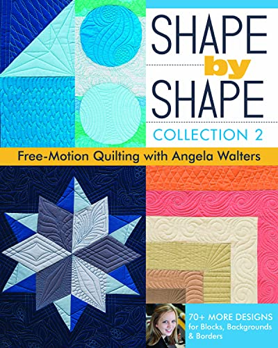 9781617451829: Shape by Shape, Collection 2: Free-Motion Quilting with Angela Walters · 70+ More Designs for Blocks, Backgrounds & Borders
