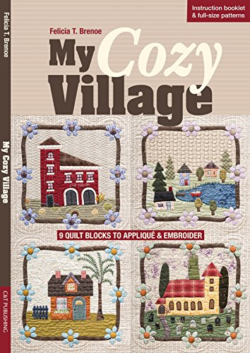 9781617452376: My Cozy Village: 9 Quilt Blocks to Appliqué & Embroider