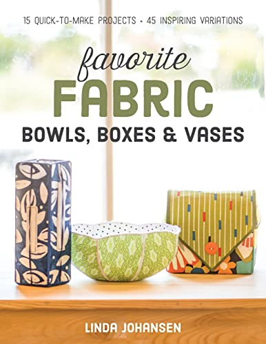 9781617452499: Favorite Fabric Bowls, Boxes & Vases: 15 Quick-to-Make Projects - 45 Inspiring Variations