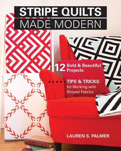 9781617452598: Stripe Quilts Made Modern: 12 Bold & Beautiful Projects. Tips & Tricks for Working with Striped Fabrics