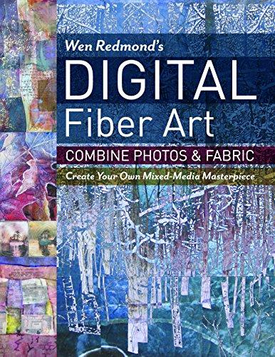 9781617452697: Wen Redmond's Digital Fiber Art: Combine Photos & Fabric: Create Your Own Mixed-media Masterpiece