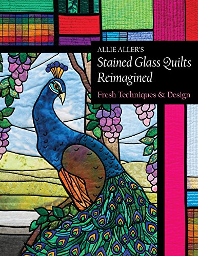 9781617452864: Allie Aller's Stained Glass Quilts Reimagined: Fresh Techniques & Design