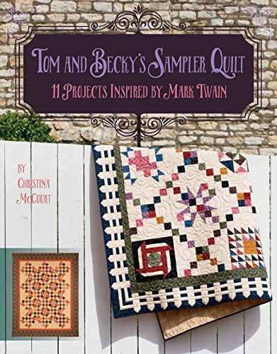 Tom and Becky's Sampler Quilt: 11 Projects Inspired by Mark Twain: Christina McCourt