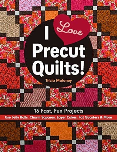 9781617453427: I Love Precut Quilts!: 16 Fast, Fun Projects - Use Jelly Rolls, Charm Squares, Layer Cakes, Fat Quarters & More