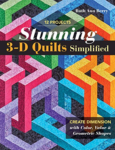 9781617459597: Stunning 3-D Quilts Simplified: Create Dimension with Color, Value & Geometric Shapes
