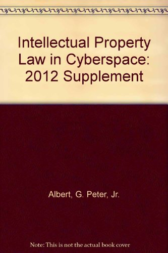 9781617460715: Intellectual Property Law in Cyberspace, Second Edition, 2012 Supplement