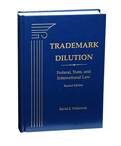 Trademark Dilution: Federal, State, and International Law, Second Edition: David S. Welkowitz