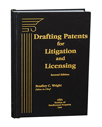 Drafting Patents for Litigation and Licensing: Wright, Bradley C.