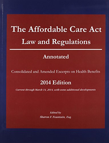 Affordable Care Act: Law and Regulations, Annotated (Consolidated and Amended Excerpts on Health ...