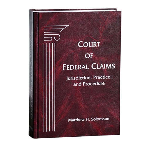 9781617464546: Court of Federal Claims: Jurisdiction, Practice, and Procedure