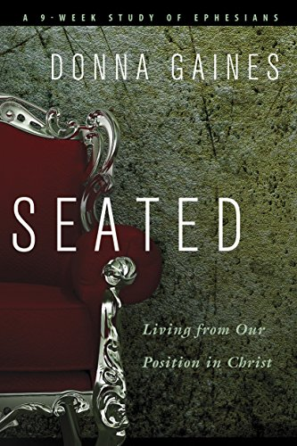 Seated: Living from Our Position in Christ: Gaines, Donna