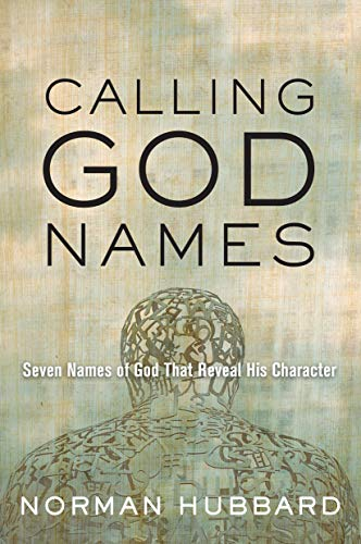 Calling God Names: Seven Names of God That Reveal His Character: Hubbard, Norman