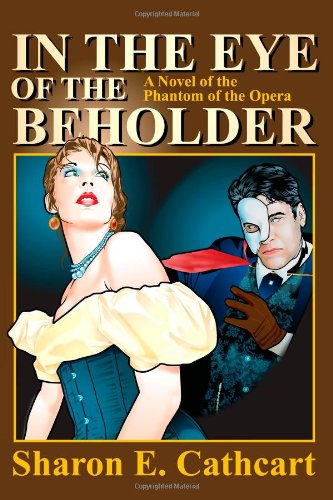 9781617520006: In The Eye Of The Beholder: A Novel of the Phantom of the Opera