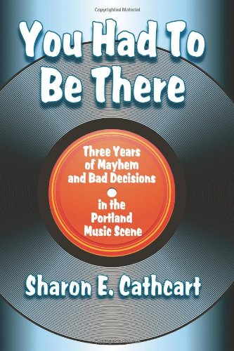 9781617520280: You Had To Be There: Three Years of Mayhem and Bad Decisions in the Portland Music Scene