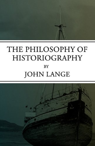 The Philosophy of Historiography (1617561304) by John Lange