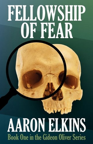 Fellowship of Fear (Book One of the Gideon Oliver Series): Elkins, Aaron