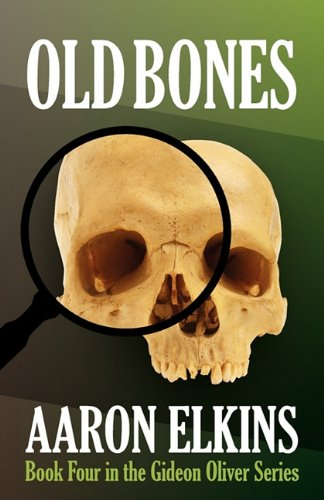 Old Bones (Book Four in the Gideon Oliver Series): Elkins, Aaron