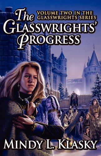 The Glasswrights' Progress (Volume Two in the Glasswrights Series) (Glasswrights' Saga) (1617563080) by Mindy L. Klasky