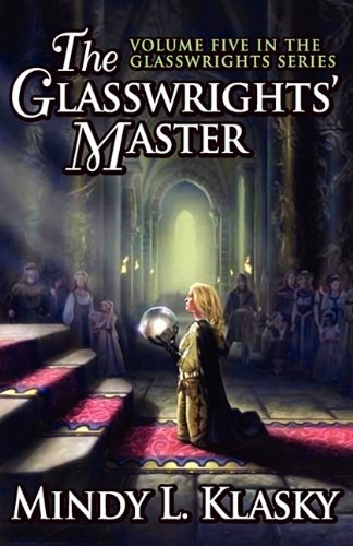 The Glasswrights' Master (Volume Five in the Glasswrights Series) (161756320X) by Klasky, Mindy L.