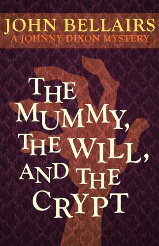 The Mummy, the Will, and the Crypt (A Johnny Dixon Mystery: Book Two): Bellairs, John