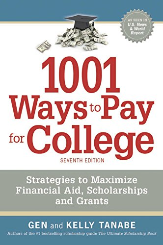 1001 Ways to Pay for College: Strategies to Maximize Financial Aid, Scholarships and Grants: Tanabe...