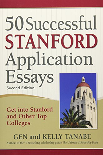 50 Successful Stanford Application Essays: Get into Stanford and Other Top Colleges: Gen Tanabe; ...