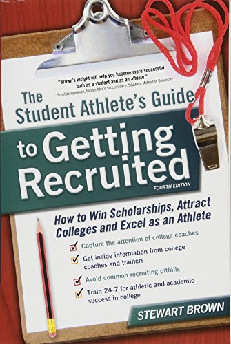 9781617600999: The Student Athlete's Guide to Getting Recruited: How to Win Scholarships, Attract Colleges and Excel as an Athlete