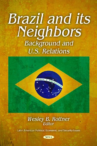 Brazil & Its Neighbors (Latin American Political, Economic, and Security Issues)