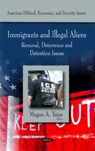 Immigrants and Illegal Aliens: Removal, Deterance and Detention Issues (American Political, ...