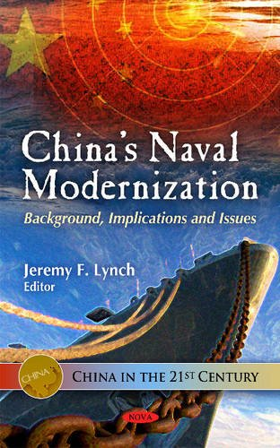 China's Naval Modernization: Background, Implications and Issues (China in the 21st Century)